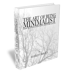 The Art of Being Minimalist- How to Stop Consuming and Start    Living by Everett Bogue